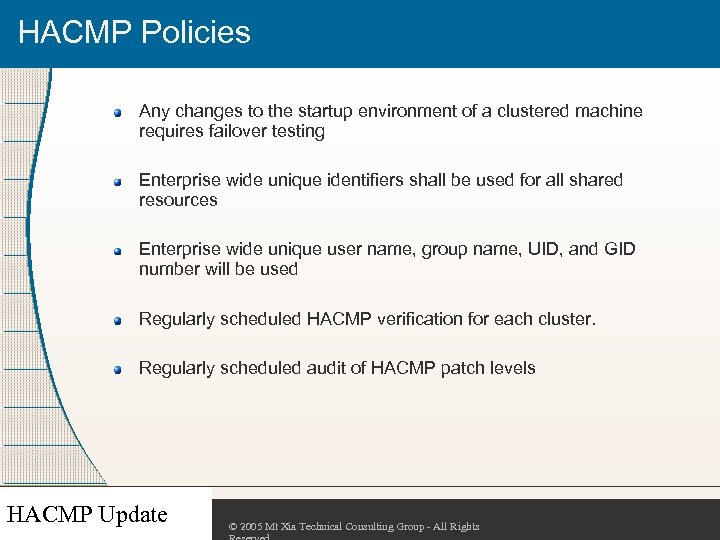 HACMP Policies Any changes to the startup environment of a clustered machine requires failover