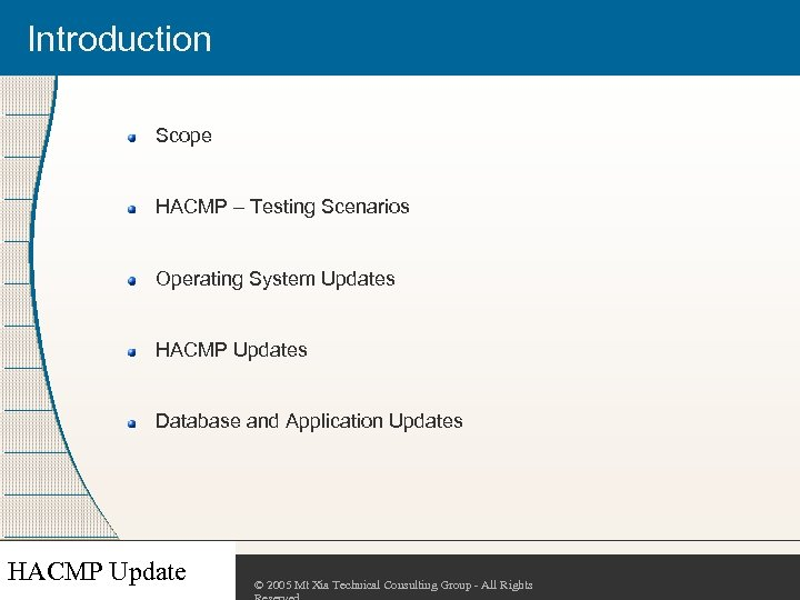 Introduction Scope HACMP – Testing Scenarios Operating System Updates HACMP Updates Database and Application