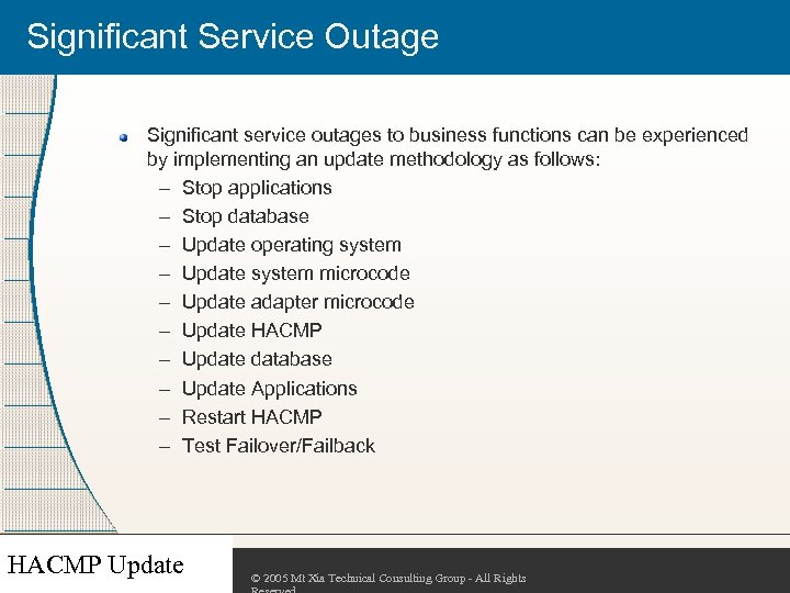 Significant Service Outage Significant service outages to business functions can be experienced by implementing
