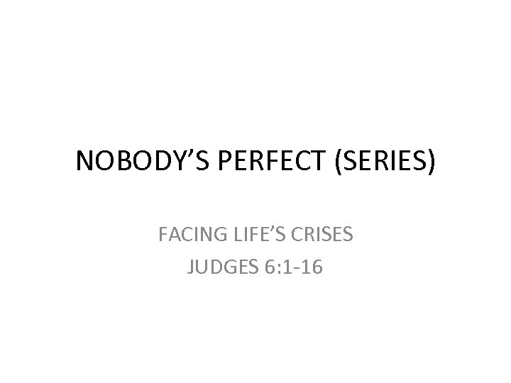 NOBODY'S PERFECT (SERIES) FACING LIFE'S CRISES JUDGES 6: 1 -16