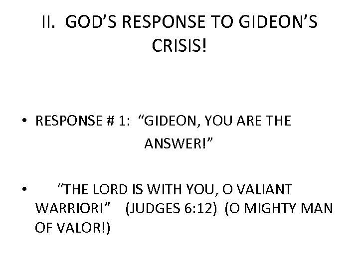 """II. GOD'S RESPONSE TO GIDEON'S CRISIS! • RESPONSE # 1: """"GIDEON, YOU ARE THE"""