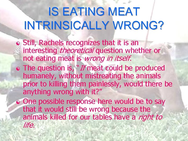 IS EATING MEAT INTRINSICALLY WRONG? [ [ [ Still, Rachels recognizes that it is