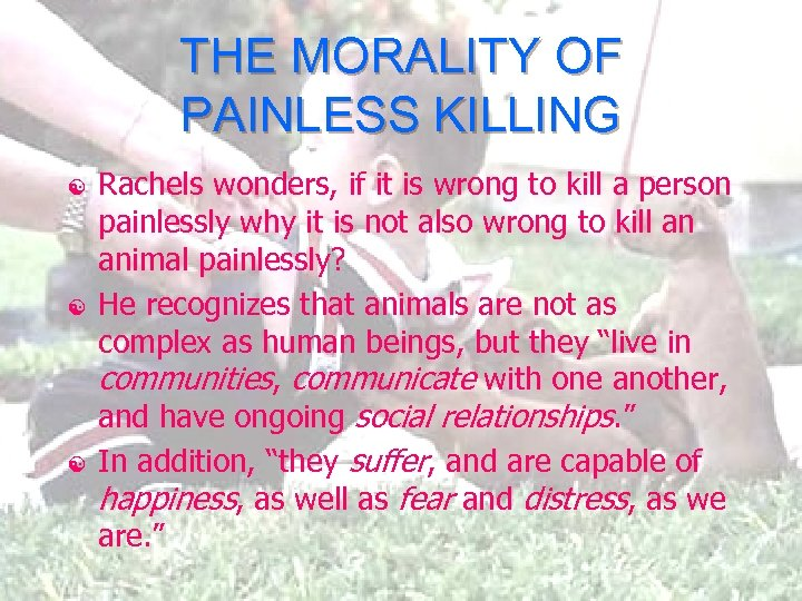 THE MORALITY OF PAINLESS KILLING [ [ [ Rachels wonders, if it is wrong