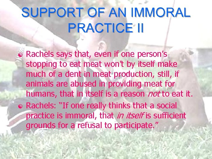 SUPPORT OF AN IMMORAL PRACTICE II [ [ Rachels says that, even if one