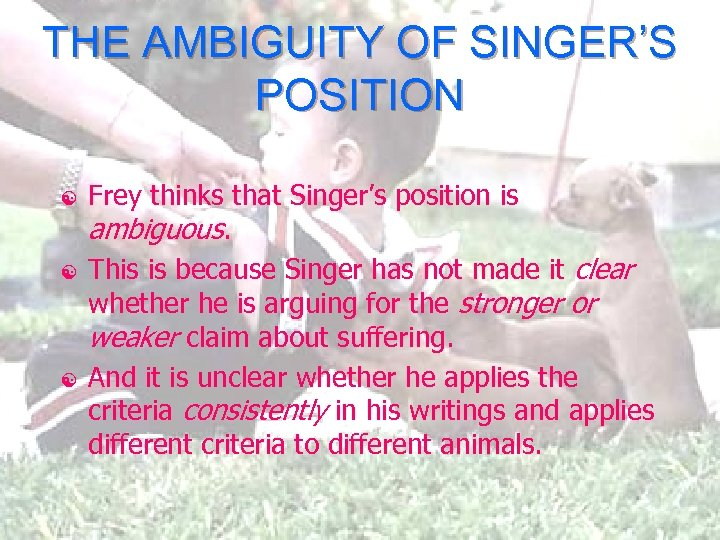 THE AMBIGUITY OF SINGER'S POSITION [ [ [ Frey thinks that Singer's position is