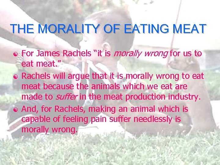"THE MORALITY OF EATING MEAT [ [ [ For James Rachels ""it is morally"
