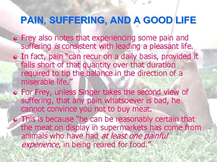 PAIN, SUFFERING, AND A GOOD LIFE [ [ Frey also notes that experiencing some