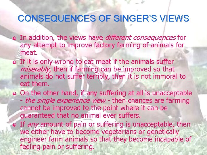 CONSEQUENCES OF SINGER'S VIEWS [ [ In addition, the views have different consequences for