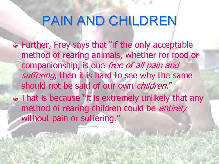 "PAIN AND CHILDREN [ [ Further, Frey says that ""if the only acceptable method"