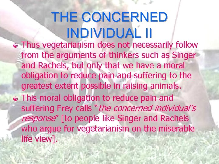 THE CONCERNED INDIVIDUAL II [ [ Thus vegetarianism does not necessarily follow from the