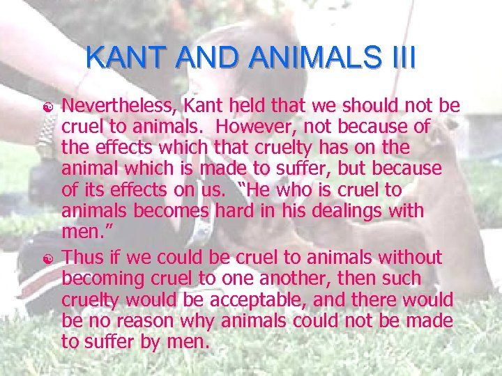 KANT AND ANIMALS III [ [ Nevertheless, Kant held that we should not be