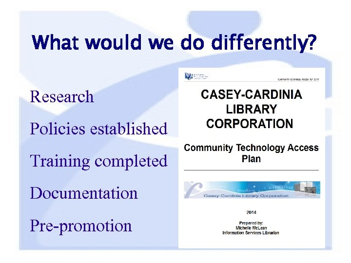 What would we do differently? Research Policies established Training completed Documentation Pre-promotion
