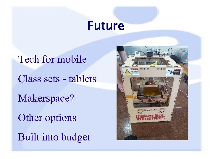 Future Tech for mobile Class sets - tablets Makerspace? Other options Built into budget