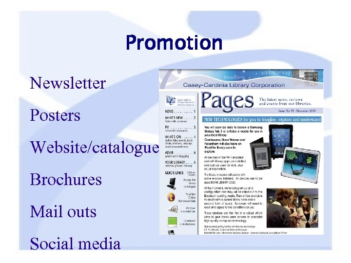 Promotion Newsletter Posters Website/catalogue Brochures Mail outs Social media