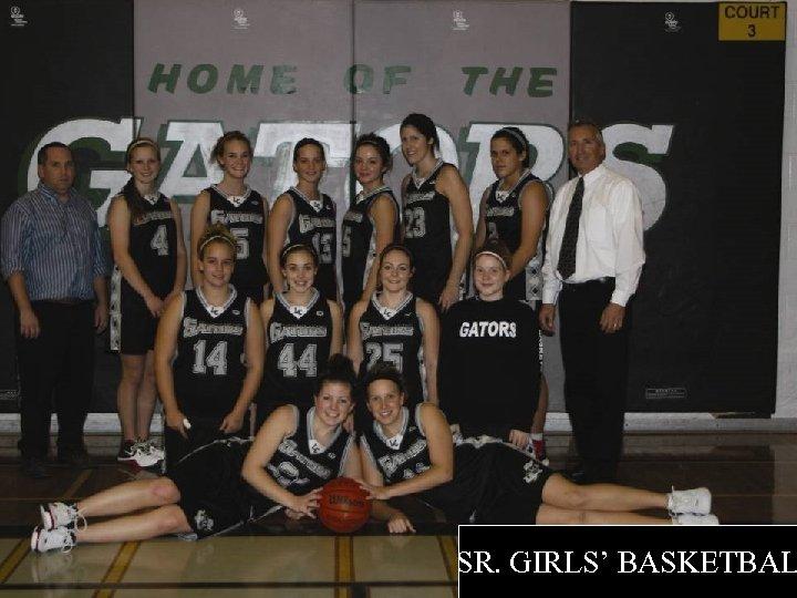 SR. GIRLS' BASKETBAL