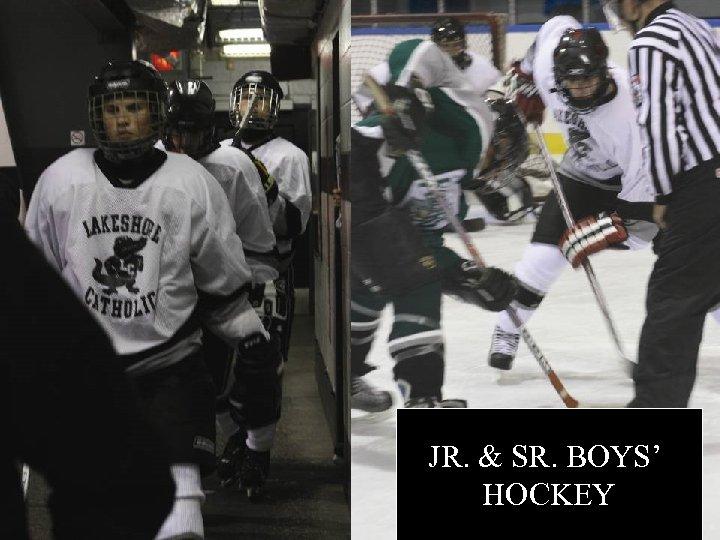 JR. & SR. BOYS' HOCKEY