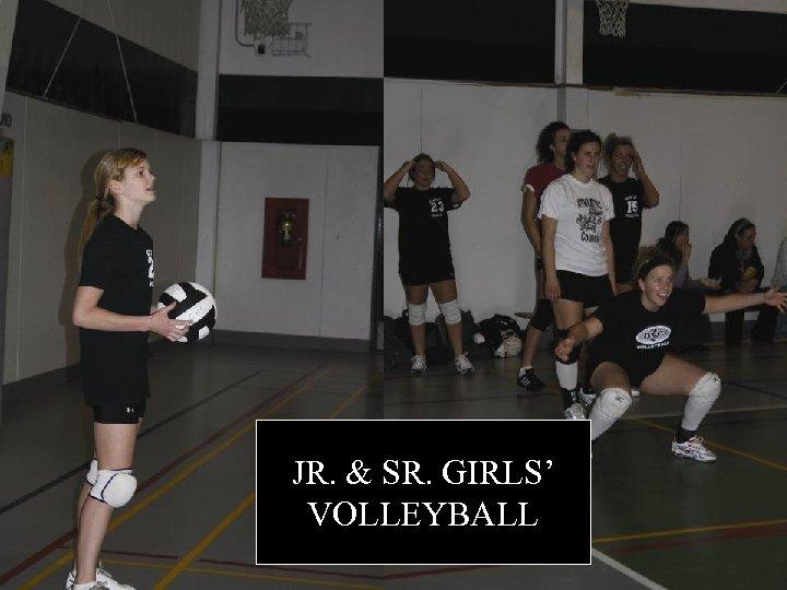 JR. & SR. GIRLS' VOLLEYBALL