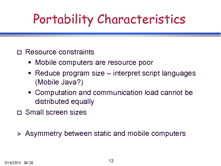 Portability Characteristics o Resource constraints § Mobile computers are resource poor § Reduce program