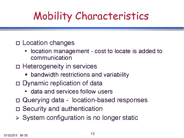 Mobility Characteristics o Location changes • location management - cost to locate is added