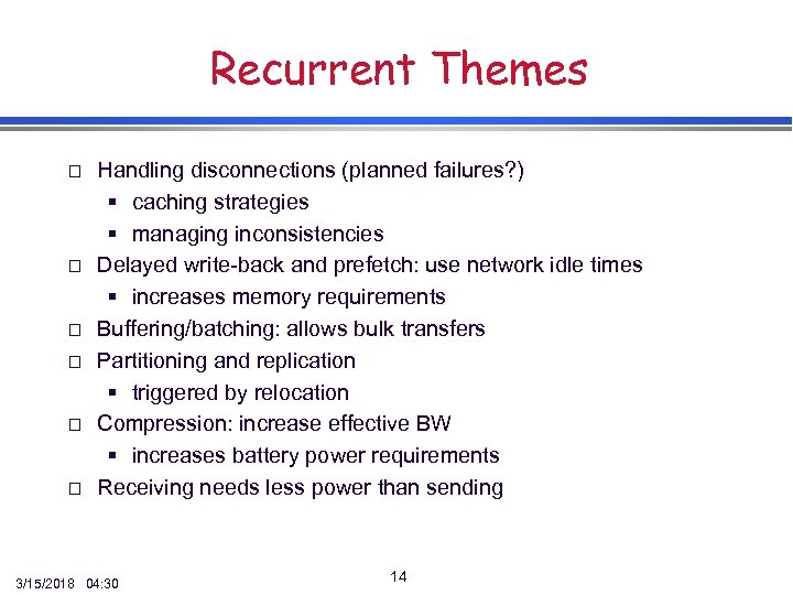 Recurrent Themes o o o Handling disconnections (planned failures? ) § caching strategies §