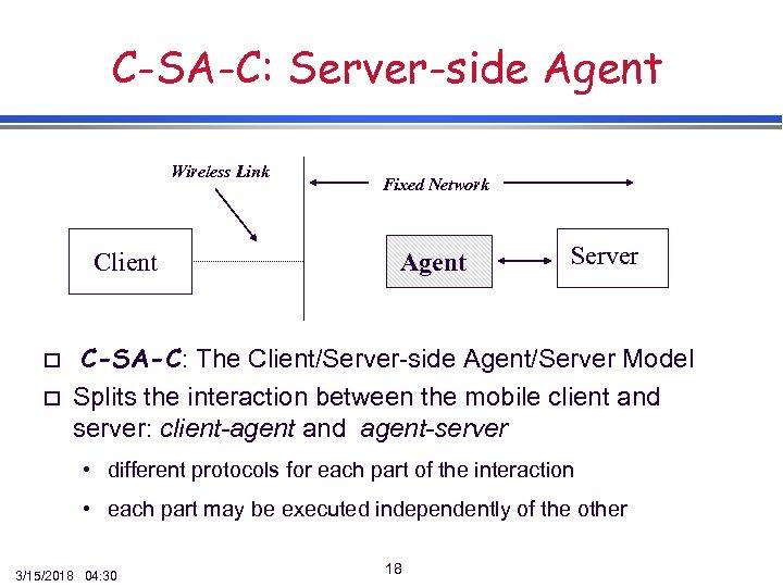 C-SA-C: Server-side Agent Wireless Link Client o o Fixed Network Agent Server C-SA-C: The