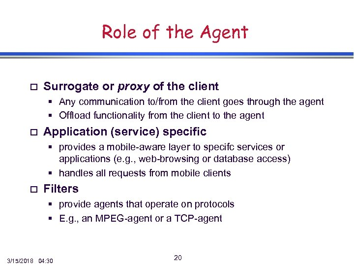 Role of the Agent o Surrogate or proxy of the client § Any communication