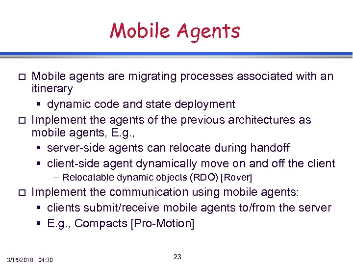 Mobile Agents o o Mobile agents are migrating processes associated with an itinerary §