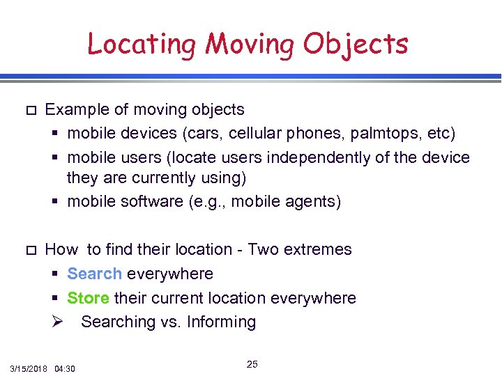 Locating Moving Objects o Example of moving objects § mobile devices (cars, cellular phones,