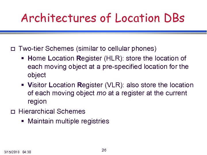 Architectures of Location DBs o o Two-tier Schemes (similar to cellular phones) § Home