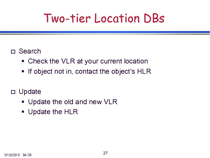 Two-tier Location DBs o Search § Check the VLR at your current location §