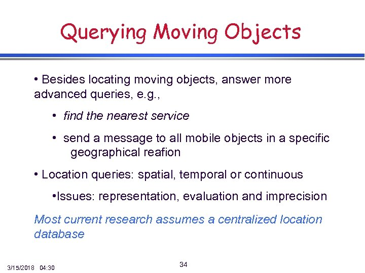 Querying Moving Objects • Besides locating moving objects, answer more advanced queries, e. g.