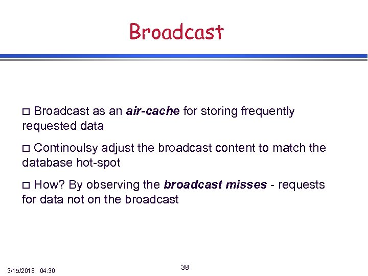 Broadcast as an air-cache for storing frequently requested data o Continoulsy adjust the broadcast