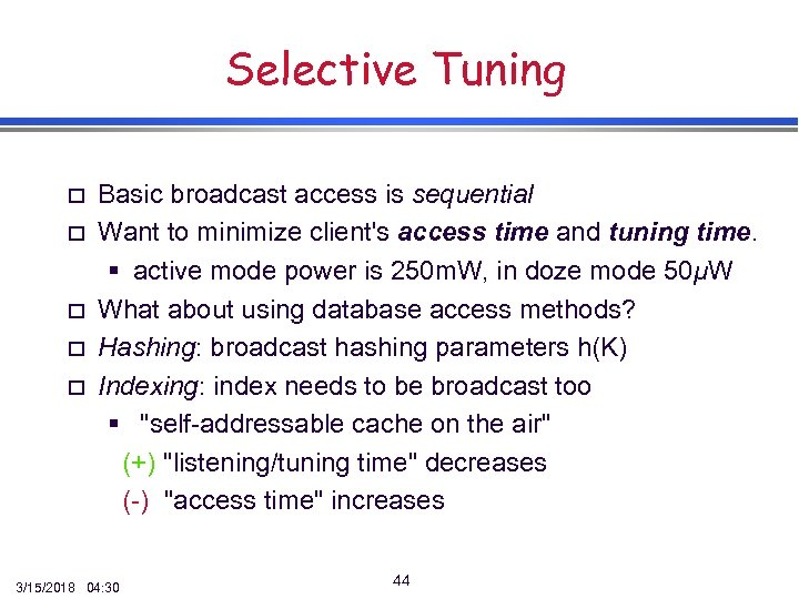 Selective Tuning o o o Basic broadcast access is sequential Want to minimize client's