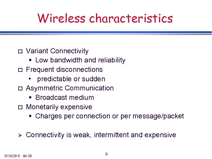 Wireless characteristics o o Ø Variant Connectivity § Low bandwidth and reliability Frequent disconnections