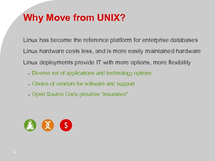 Why Move from UNIX? Linux has become the reference platform for enterprise databases Linux
