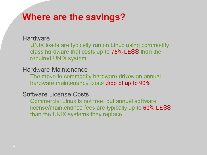 Where are the savings? Hardware UNIX loads are typically run on Linux using commodity