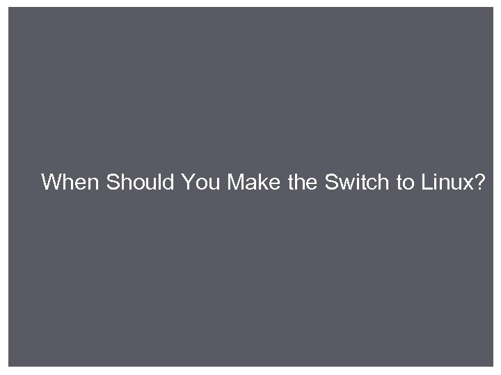 When Should You Make the Switch to Linux?