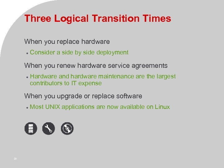 Three Logical Transition Times When you replace hardware Consider a side by side deployment