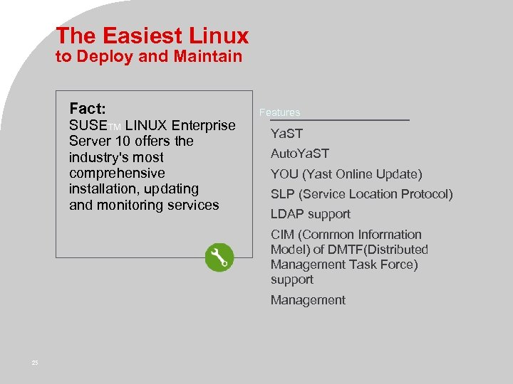 The Easiest Linux to Deploy and Maintain Fact: SUSETM LINUX Enterprise Server 10 offers