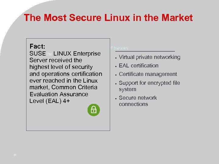 The Most Secure Linux in the Market Fact: SUSETM LINUX Enterprise Server received the