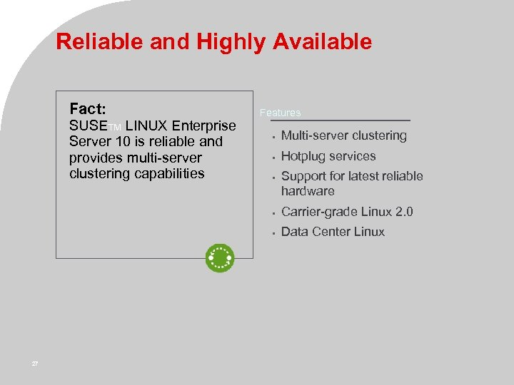 Reliable and Highly Available Fact: SUSETM LINUX Enterprise Server 10 is reliable and provides