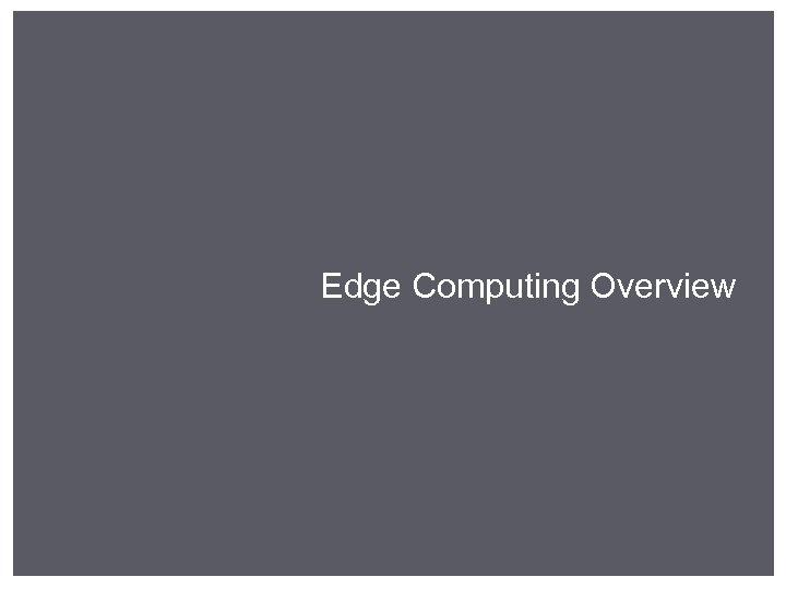 Edge Computing Overview