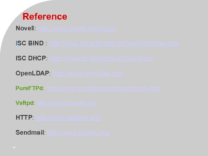 Reference Novell: http: //www. novell. com/linux/ ISC BIND : http: //www. isc. org/index. pl?