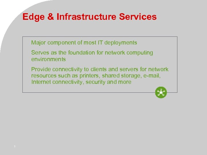 Edge & Infrastructure Services Major component of most IT deployments Serves as the foundation