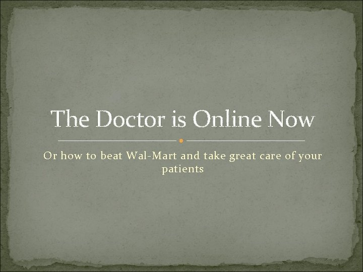 The Doctor is Online Now Or how to beat Wal-Mart and take great care