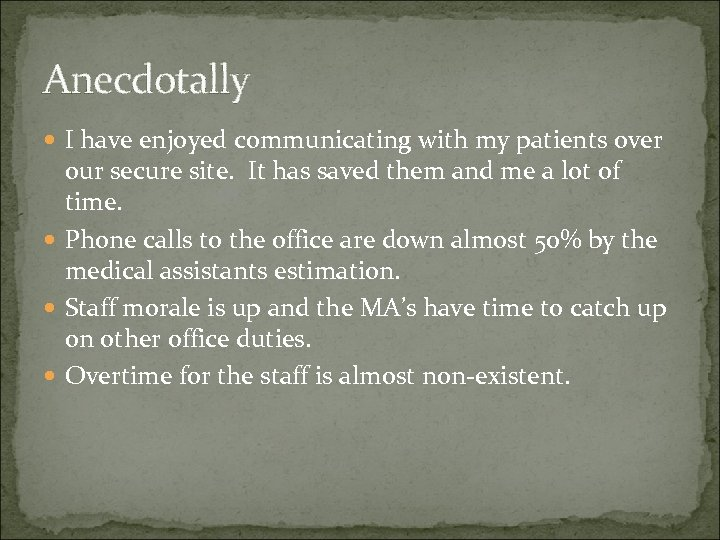 Anecdotally I have enjoyed communicating with my patients over our secure site. It has