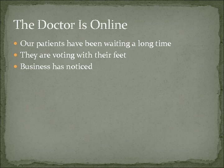 The Doctor Is Online Our patients have been waiting a long time They are