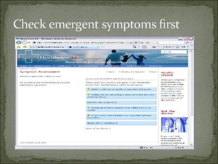 Check emergent symptoms first