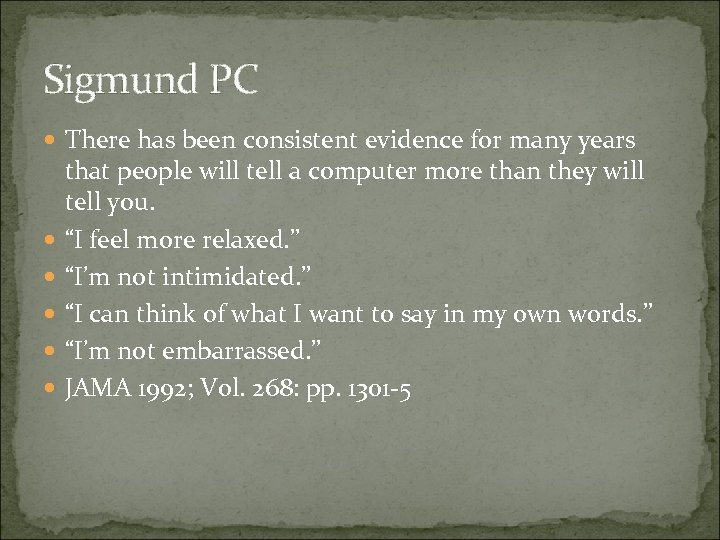 Sigmund PC There has been consistent evidence for many years that people will tell