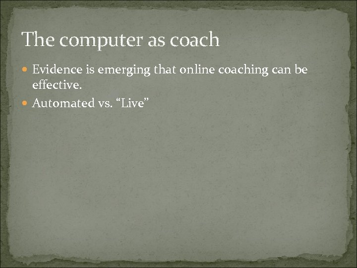The computer as coach Evidence is emerging that online coaching can be effective. Automated